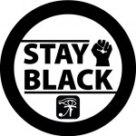 Stay Black!